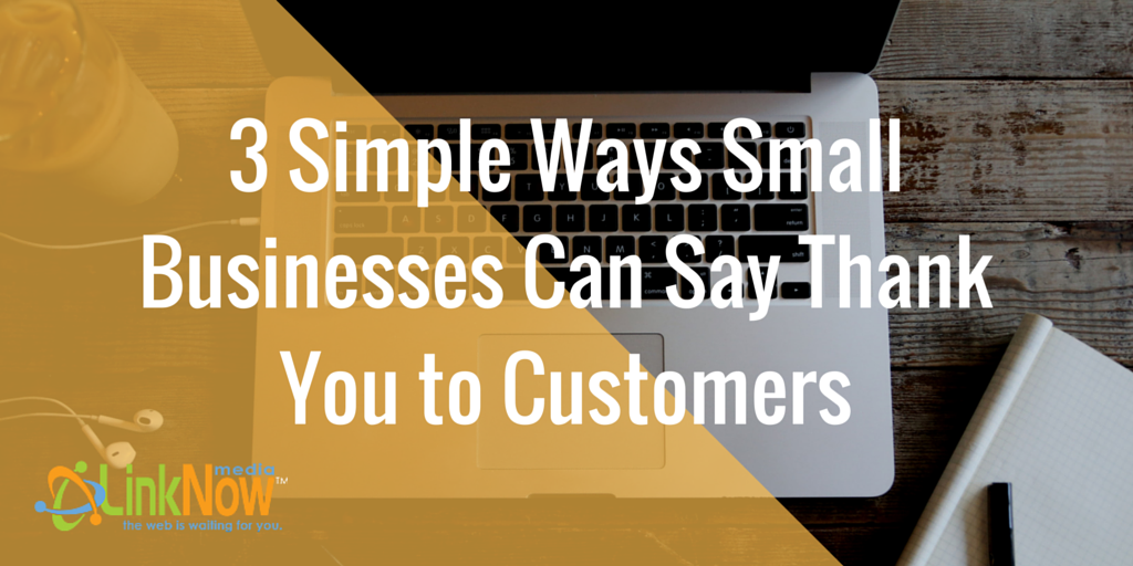3 Simple Ways Small Businesses Can Say Thank You to Customers by LinkNow Media