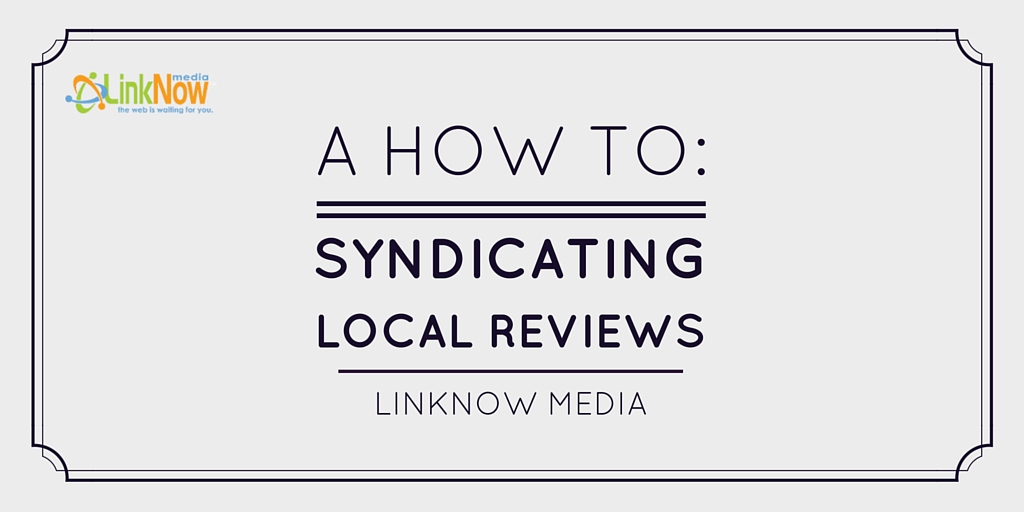 A How to - Syndicating Local Reviews by LinkNow Media