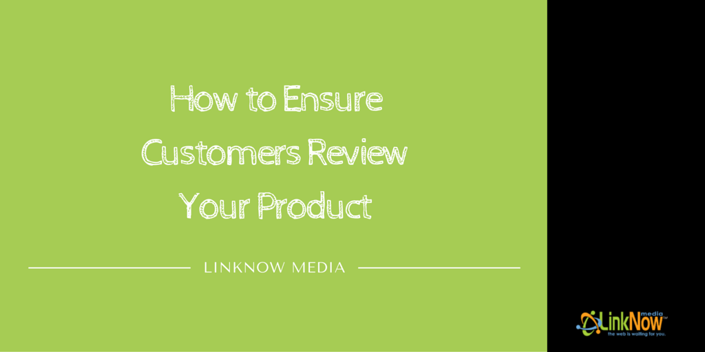 How to Ensure Customers Review Your Product by LinkNow Media