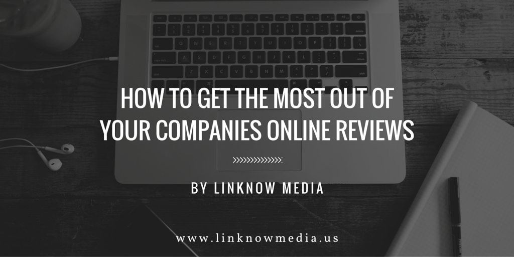 How to Get the Most Out of Your Companies Online Reviews by LinkNow Media