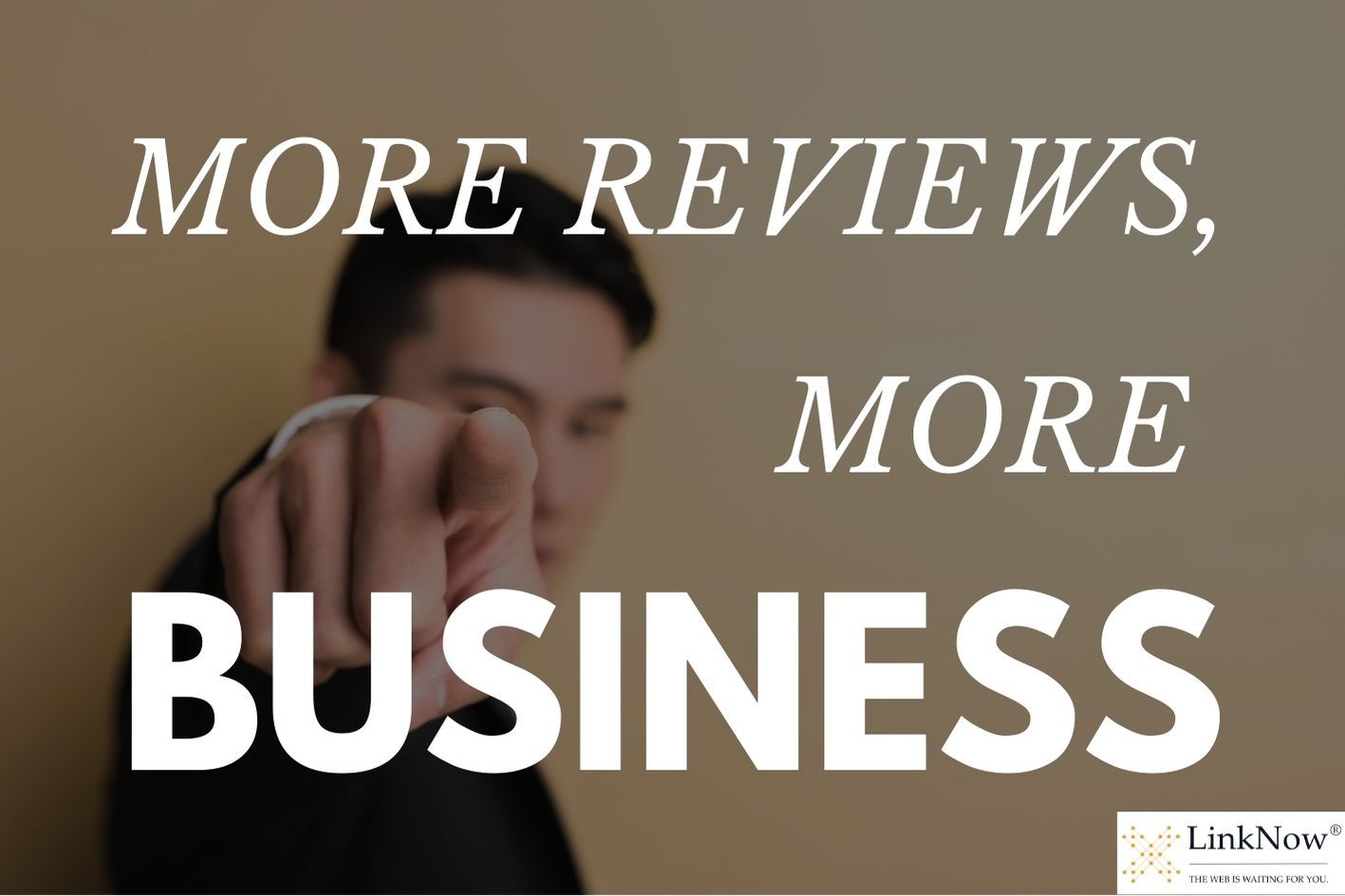 Man pointing finger in background with text in foreground: More reviews, more business.