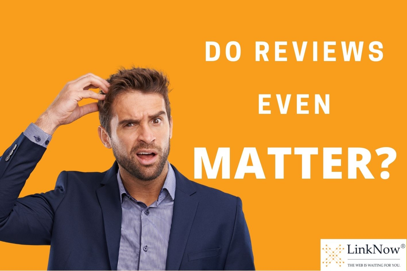 Man in suit scratching his head with caption: Do reviews even matter?