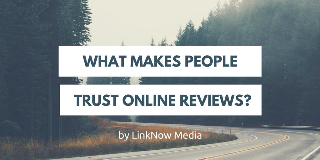 What Makes People Trust Online Reviews by LinkNow Media